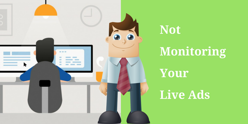 Not Monitoring Your Live Ads